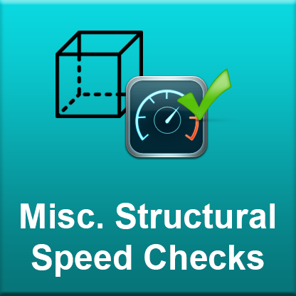 Misc. Structural Speed Checks
