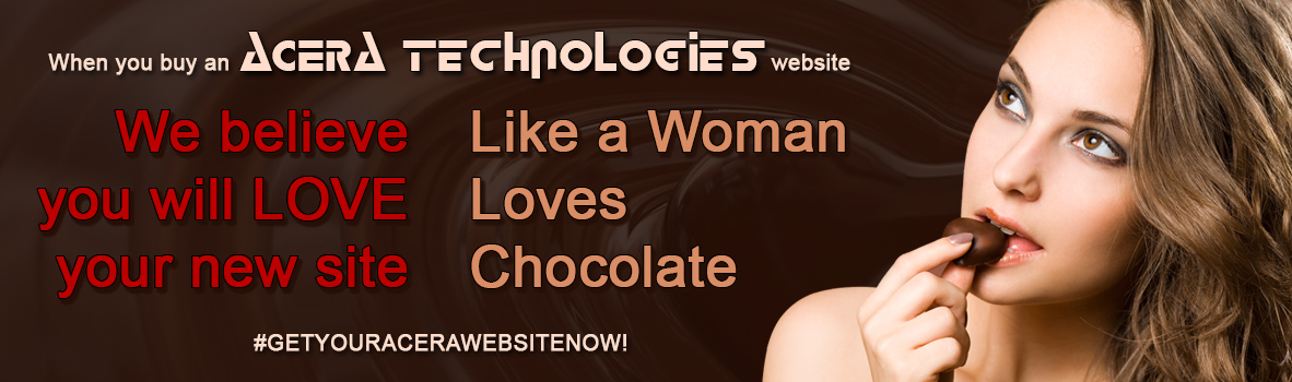 When you buy an Acera Technologies website, We believe you will LOVE your new site like a woman loves chocolate!  #GETYOURACERAWEBSITENOW